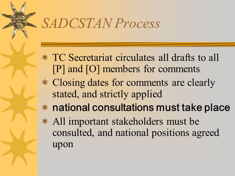 SADCSTAN Process TC Secretariat circulates all drafts to all [P] and [O] members for comments.